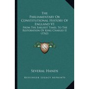 The Parliamentary or Constitutional History of England V1 : From the Earliest Times, to the Restoration of King Charles II (1762)