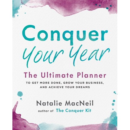 Conquer Your Year : The Ultimate Planner to Get More Done, Grow Your Business, and Achieve Your Dreams (Ultimate Business)