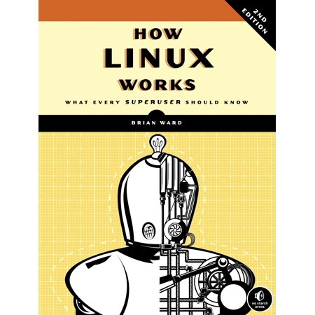 How Linux Works, 2nd Edition : What Every Superuser Should