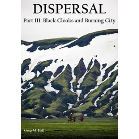 The Dispersal Part III: Black Cloaks and Burning City - eBook