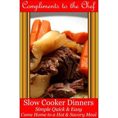 Slow Cooker Dinners: Simple Quick & Easy - Come Home to a Hot & Savory Meal - - A Quick And Easy Halloween Costume