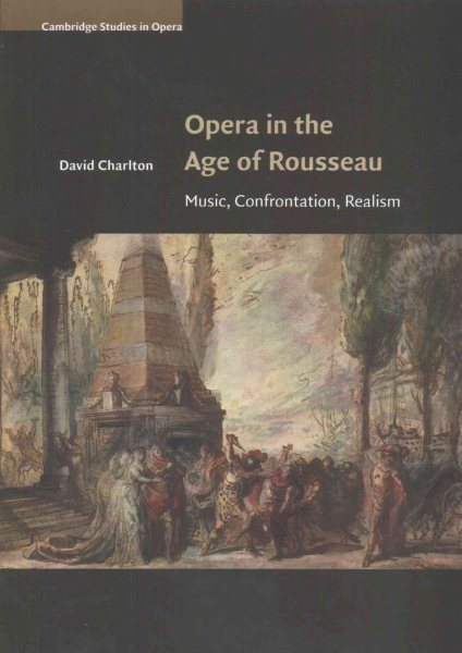 Opera in the Age of Rousseau : Music, Confrontation, Realism by