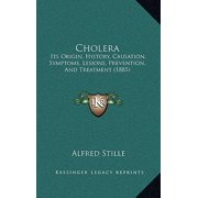 Cholera : Its Origin, History, Causation, Symptoms, Lesions, Prevention, and Treatment (1885)
