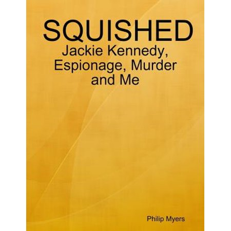 Squished: Jackie Kennedy, Espionage, Murder and Me - eBook Jackie Kennedy Collection