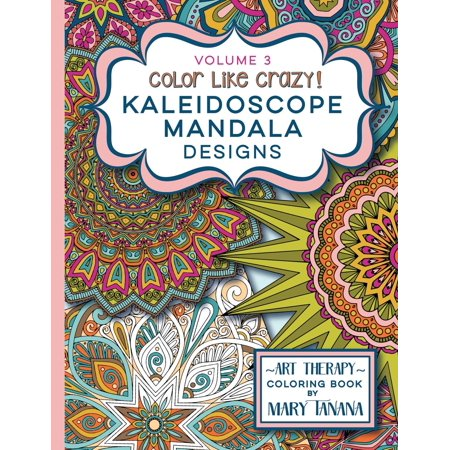 Color Like Crazy Kaleidoscope Mandala Designs Volume 3 An Awesome Coloring Book Designed To Keep