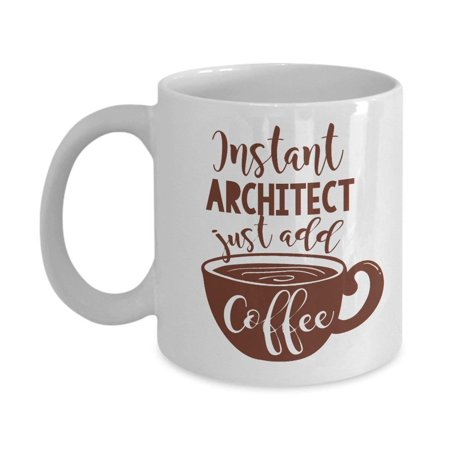 Best Gifts For Architects (Instant Architect Coffee & Tea Gift Mug And Best Ceramic Cup Gifts for Men & Women American Architects, Young Architect, Chief Architect & Home)