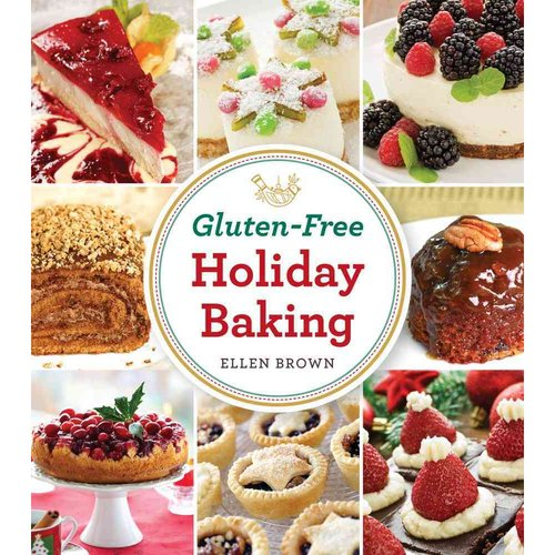 Gluten-Free Holiday Baking: More Than 150 Cakes, Pies, and Pastries Made With Flavor, Not Flour