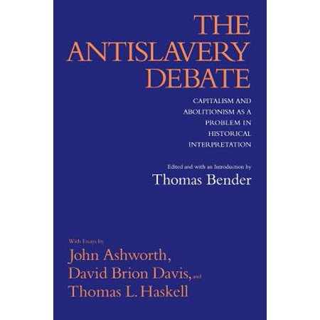 The Antislavery Debate : Capitalism and Abolitionism as a Problem in Historical