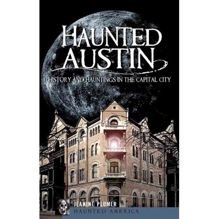 Haunted Austin  History And Hauntings In The Capital City