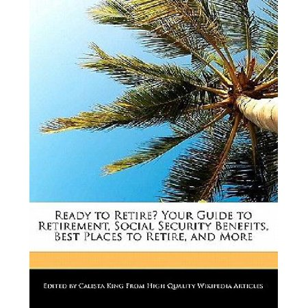 Ready To Retire  Your Guide To Retirement  Social Security Benefits  Best Places To Retire  And More