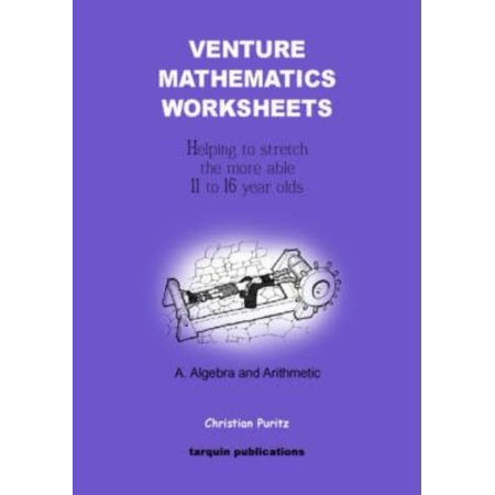 Venture Mathematics Worksheets - Algebra and Arithmetic : Helping to Stretch the More Able 11 to 16 Year Olds