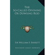 The So-Called Divining or Dowsing Rod