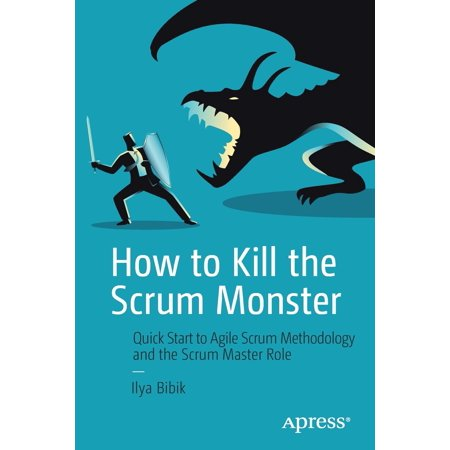 How to Kill the Scrum Monster : Quick Start to Agile Scrum Methodology and the Scrum Master (Role Of Scrum Master In Sprint Retrospective)