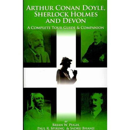 Arthur Conan Doyle, Sherlock Holmes and Devon: A Complete Tour Guide & Companion by