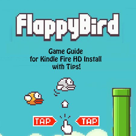 Flappy Bird Game: Guide for Kindle Fire HD Install with Tips! -