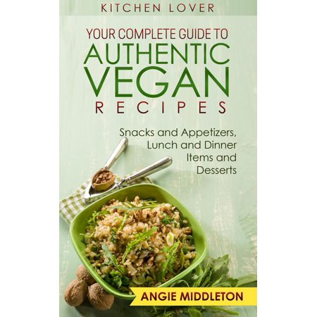 Your Complete Guide to Authentic Vegan Recipes : Snacks And Appetizers , Lunch And Dinner Items And Desserts - eBook - All Recipes Halloween Appetizers