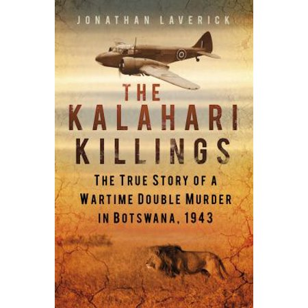 The Kalahari Killings: The True Story of a Wartime Double Murder in Botswana, 1943