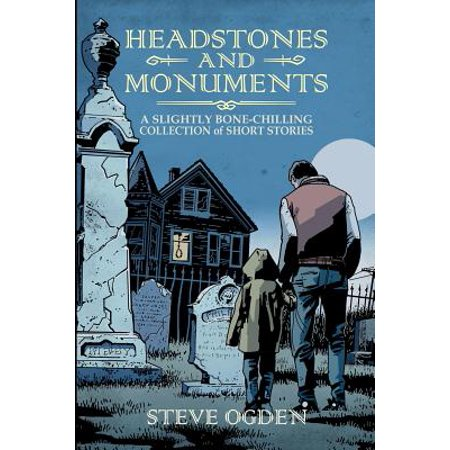 Monument Headstone - Headstones and Monuments : A Slightly Bone-Chilling Collection of Short Stories
