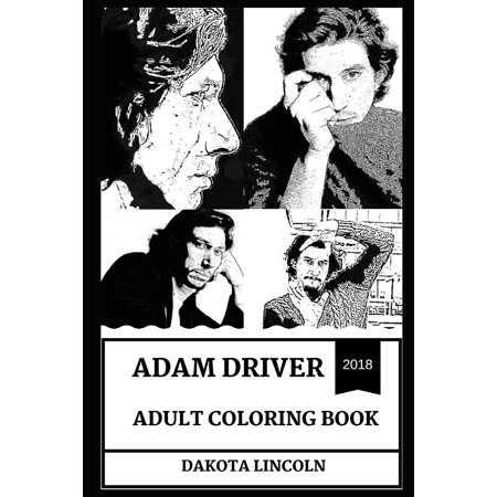 Adam Driver Books: Adam Driver Adult Coloring Book: Emmy Award Nominee and Kylo Ren from Star Wars Reboot, Beautiful Sex Symbol and Acclaimed Actor Inspired Adult Coloring Book