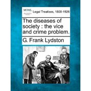 The Diseases of Society : The Vice and Crime Problem.