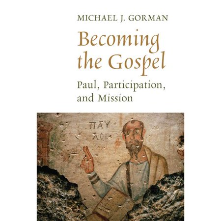 Becoming the Gospel: Paul, Participation, and Mission by