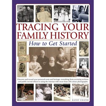 Tracing Your Family History: How to Get Started : Discover Your Personal Roots and Heritage: Everything from Accessing Archives and Public Record Offices to Using the Internet, with More Than 135 Photographs and (Best Internet Protection For Families)
