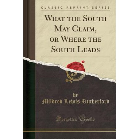 What the South May Claim, or Where the South Leads (Classic Reprint)