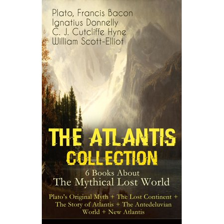 THE ATLANTIS COLLECTION - 6 Books About The Mythical Lost World: Plato