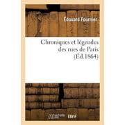 Chroniques Et L�gendes Des Rues de Paris (�d.1864)