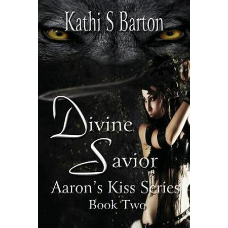 Divine Savior : Aaron's Kiss Series Book Two