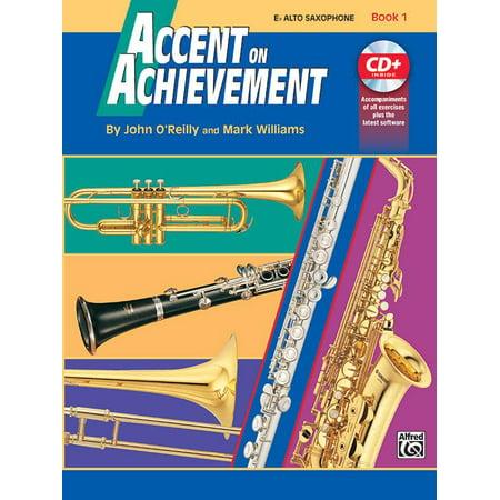 Accent on Achievement: Accent on Achievement, Bk 1: E-Flat Alto Saxophone, Book & CD