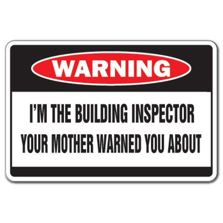 I'm The Building Inspector Warning Decal | Indoor/Outdoor | Funny Home Décor for Garages, Living Rooms, Bedroom, Offices | SignMission Mother Funny Code Enforcement Gag Gift Wall Plaque Decoration ()
