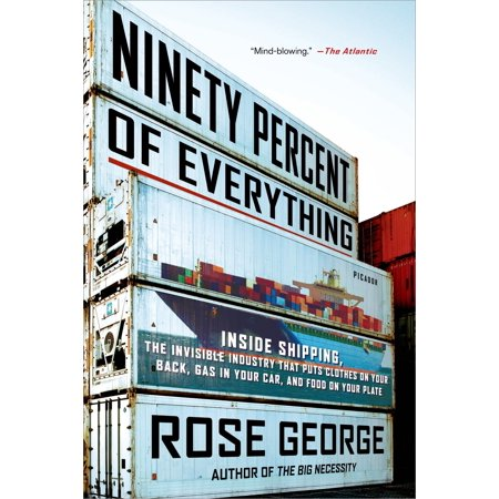 Ninety Percent of Everything : Inside Shipping, the Invisible Industry That Puts Clothes on Your Back, Gas in Your Car, and Food on Your (Cool Things To Put In Your Car)