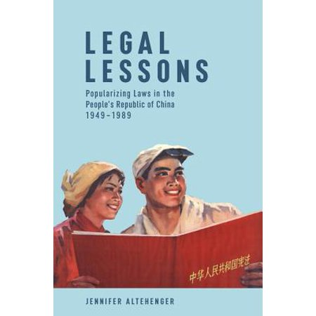 Harvard Lessons - Legal Lessons : Popularizing Laws in the People's Republic of China, 1949-1989