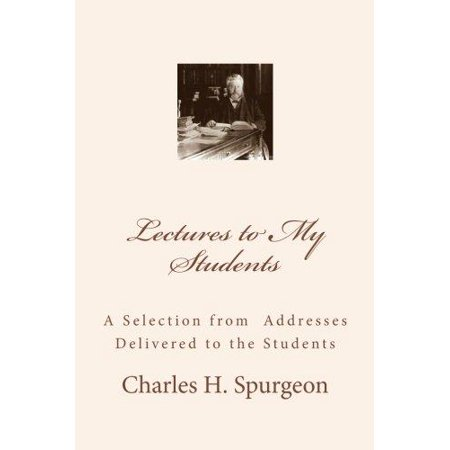 Lectures To My Students  A Selection From Addresses Delivered To The Students