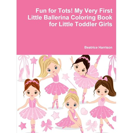 - Fun for Tots! My Very First Little Ballerina Coloring Book for Little Toddler Girls (Paperback)