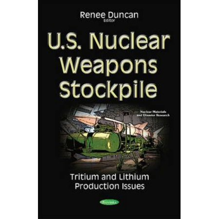 U.S. Nuclear Weapons Stockpile: Tritium & Lithium Production Issues (Nuclear Materials Disaster Res) (Paperback)