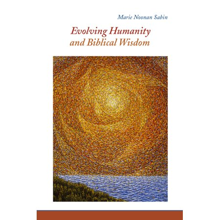 Evolving Humanity and Biblical Wisdom : Reading Scripture through the Lens of Teilhard de Chardin