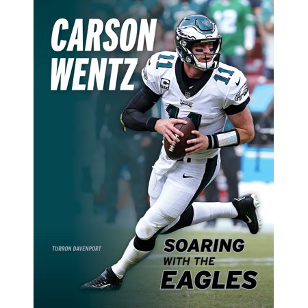 Carson Wentz : Soaring with the Eagles