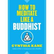How to Meditate Like a Buddhist (Paperback)