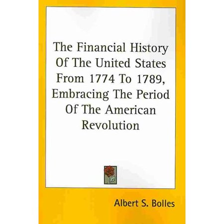 The Financial History Of The United States From 1774 To 1789  Embracing The Period Of The American Revolution