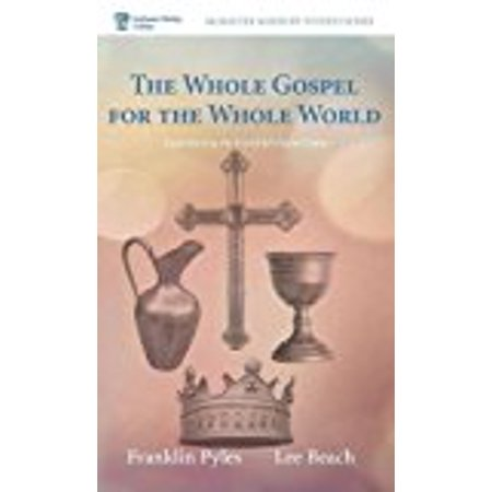 The Whole Gospel For The Whole World  Mcmaster Ministry Studies Series   Hard