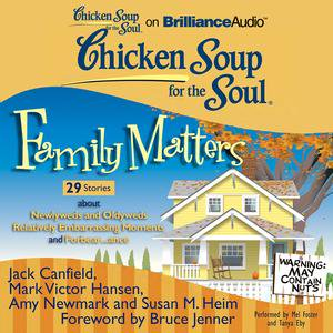 Chicken Soup for the Soul: Family Matters - 29 Stories about Newlyweds and Oldyweds, Relatively Embarrassing Moments, and Forbear...ance - (A Story About Family Greed Religion And Oil)