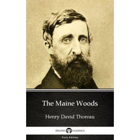 (The Maine Woods by Henry David Thoreau - Delphi Classics (Illustrated) - eBook)