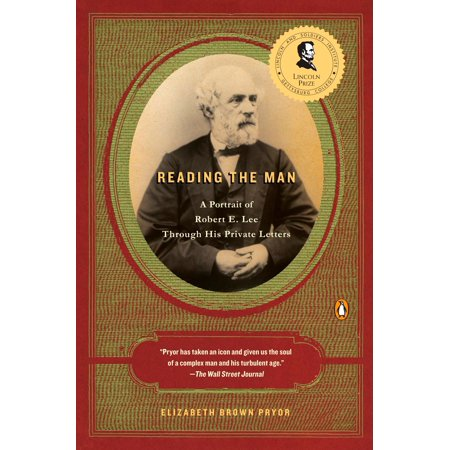 Reading the Man : A Portrait of Robert E. Lee Through His Private