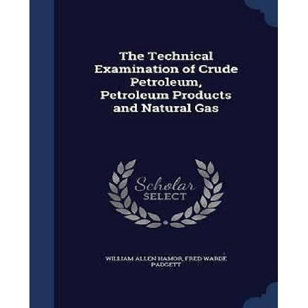 The Technical Examination Of Crude Petroleum  Petroleum Products And Natural Gas