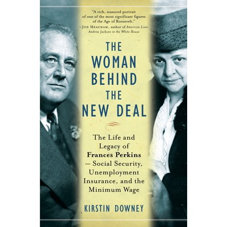 The Woman Behind the New Deal : The Life and Legacy of Frances Perkins, Social Security, Unemployment