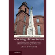 A Sociology of Constitutions: Constitutions and State Legitimacy in Historical-Sociological Perspect