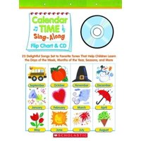 Calendar Time Sing-Along: Flip Chart & CD: 25 Delightful Songs Set to Favorite Tunes That Help Children Learn the Days of the Week, Months of the Year, Seasons, and More Grades PreK-1 (Other)