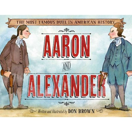 Aaron and Alexander: The Most Famous Duel in American History by